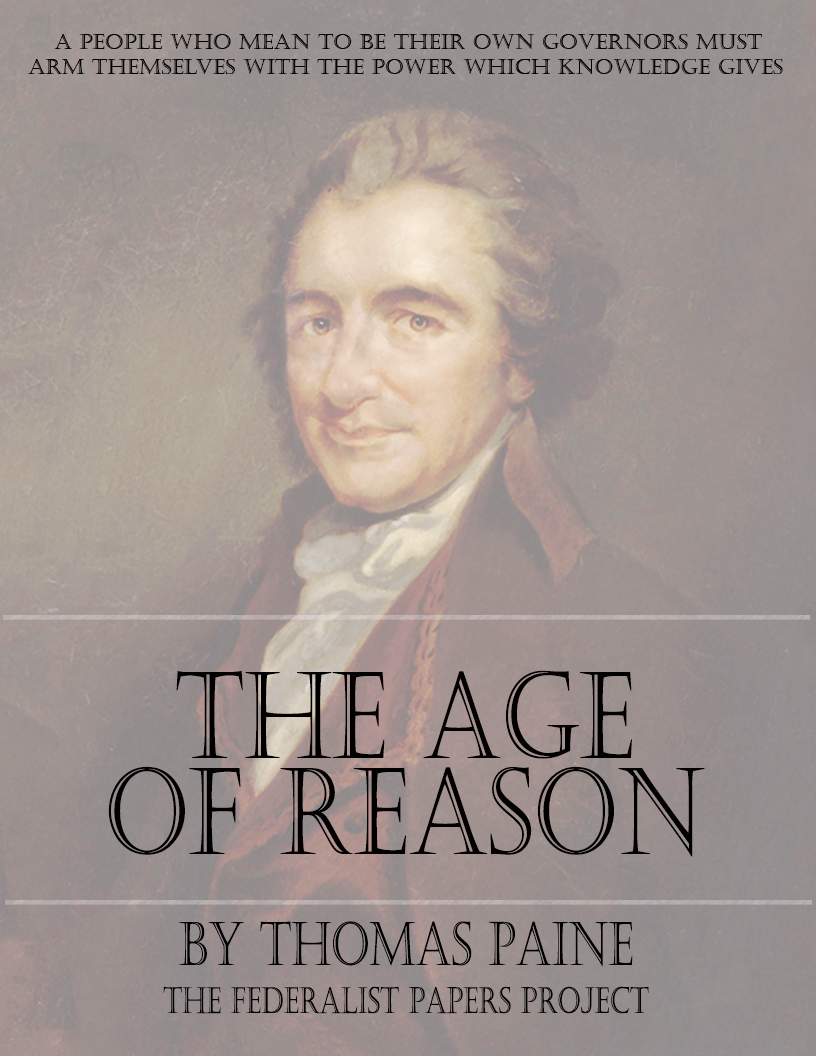the age of reason Free ebook: the age of reason by thomas paine in the opening year, 1793, when revolutionary france had beheaded its king, the wrath turned next upon the king of kings, by whose grace every tyrant claimed to reign but eventualities had brought among them a great english and american heart -- thomas paine.