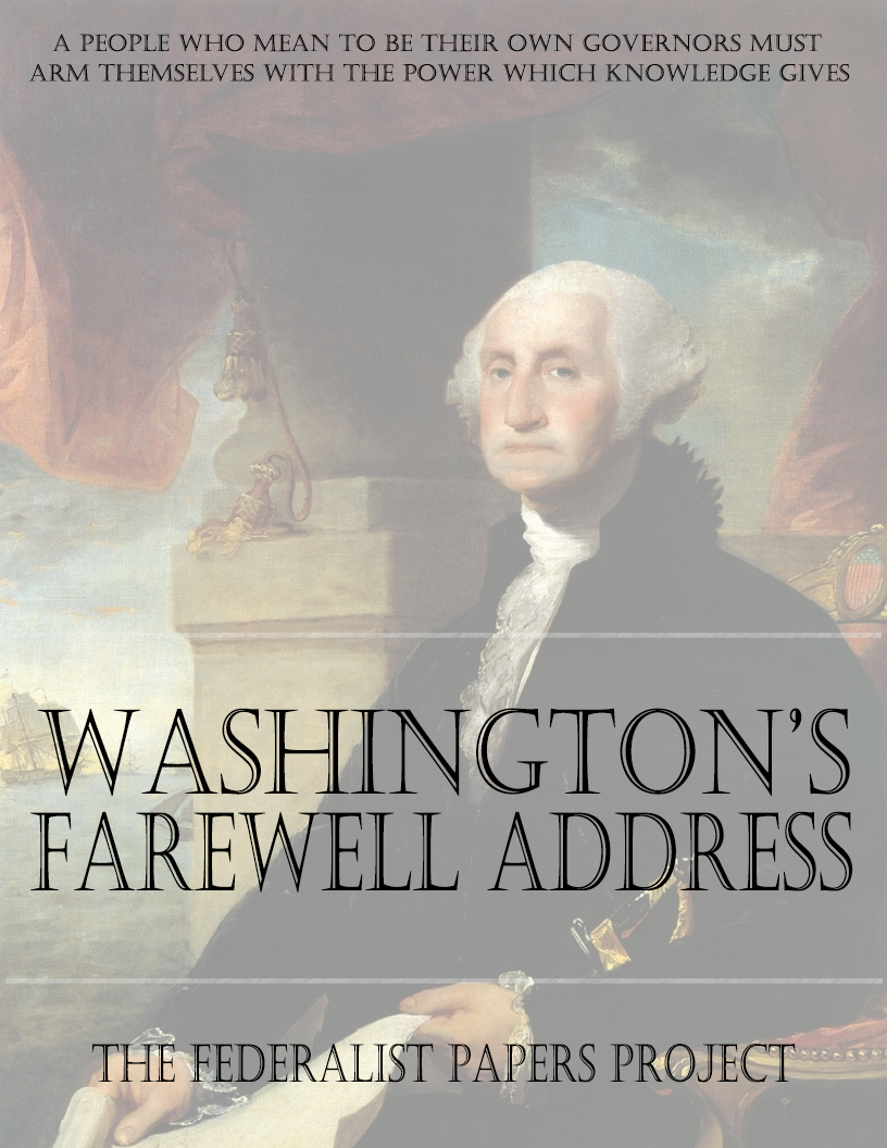 george washington s farewell address Description george washington's farewell address left guidelines that he hoped  would  constitutionalism: swbat describe president washington's views on.