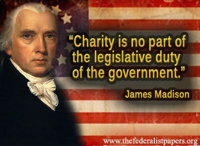 James Madison Quote, Charity is no part of the duty of government